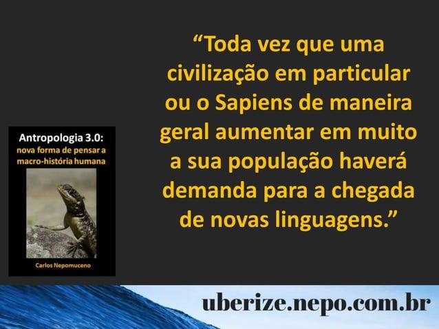 """""""Toda vez que uma civilização em particular ou o Sapiens de maneira geral aumentar em muito a sua população haverá demanda..."""