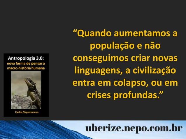 """""""Quando aumentamos a população e não conseguimos criar novas linguagens, a civilização entra em colapso, ou em crises prof..."""