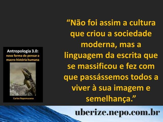 """""""Não foi assim a cultura que criou a sociedade moderna, mas a linguagem da escrita que se massificou e fez com que passáss..."""