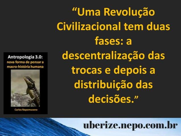 """""""Uma Revolução Civilizacional tem duas fases: a descentralização das trocas e depois a distribuição das decisões."""""""