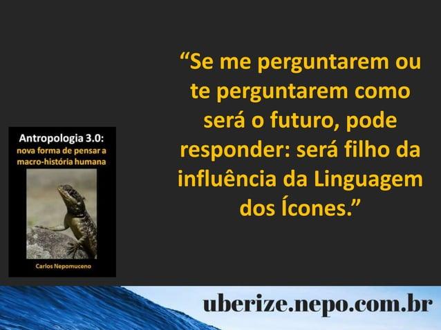 """""""Se me perguntarem ou te perguntarem como será o futuro, pode responder: será filho da influência da Linguagem dos Ícones."""""""