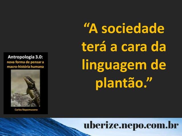"""""""A sociedade terá a cara da linguagem de plantão."""""""