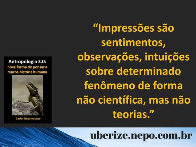 """""""Impressões são sentimentos, observações, intuições sobre determinado fenômeno de forma não científica, mas não teorias."""""""