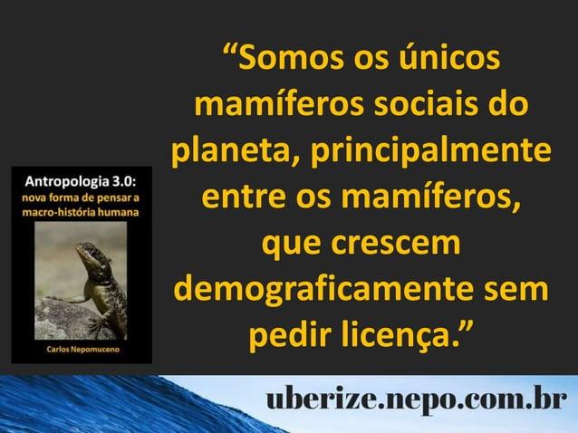 """""""Somos os únicos mamíferos sociais do planeta, principalmente entre os mamíferos, que crescem demograficamente sem pedir l..."""