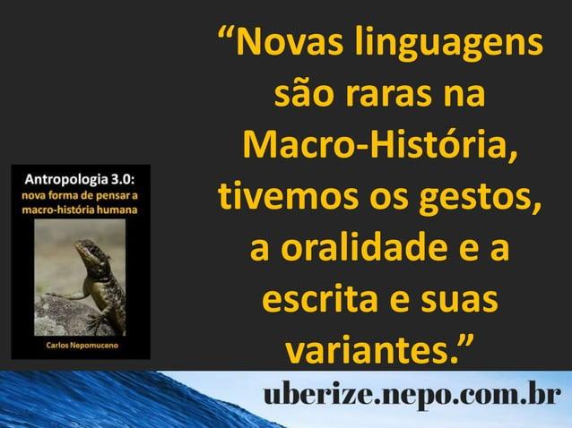 """""""Novas linguagens são raras na Macro-História, tivemos os gestos, a oralidade e a escrita e suas variantes."""""""