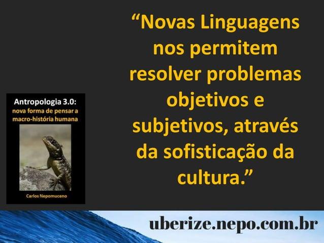 """""""Novas Linguagens nos permitem resolver problemas objetivos e subjetivos, através da sofisticação da cultura."""""""