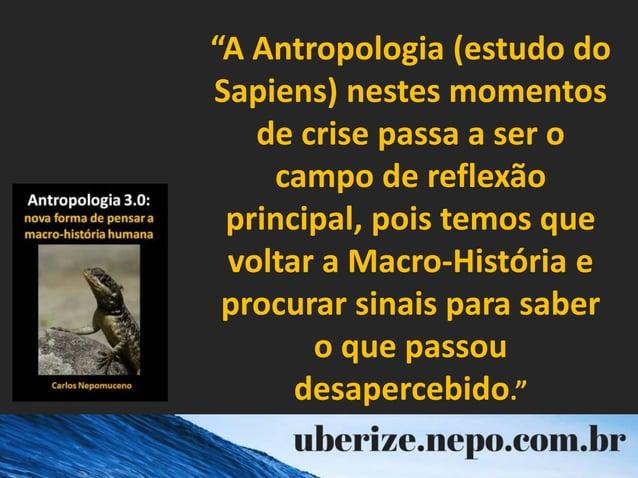 """""""A Antropologia (estudo do Sapiens) nestes momentos de crise passa a ser o campo de reflexão principal, pois temos que vol..."""