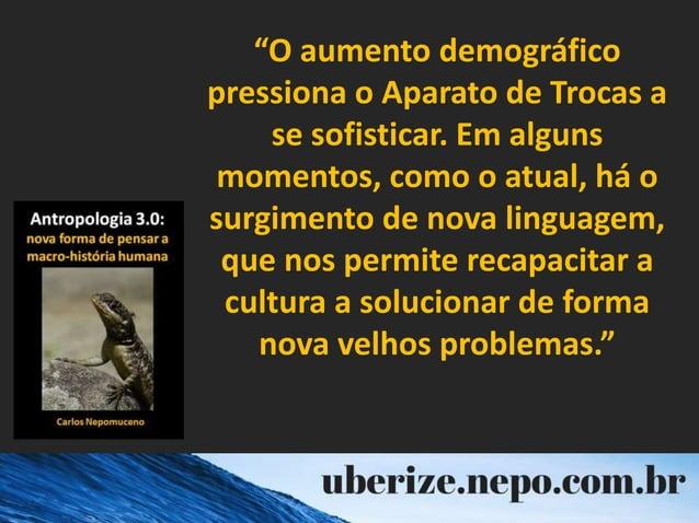 """""""O aumento demográfico pressiona o Aparato de Trocas a se sofisticar. Em alguns momentos, como o atual, há o surgimento de..."""