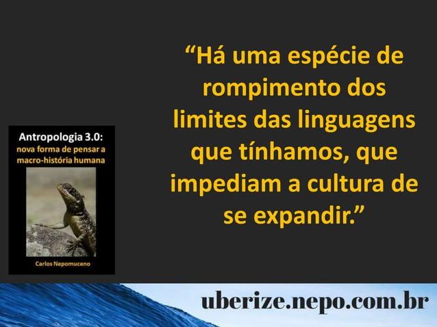 """""""Há uma espécie de rompimento dos limites das linguagens que tínhamos, que impediam a cultura de se expandir."""""""