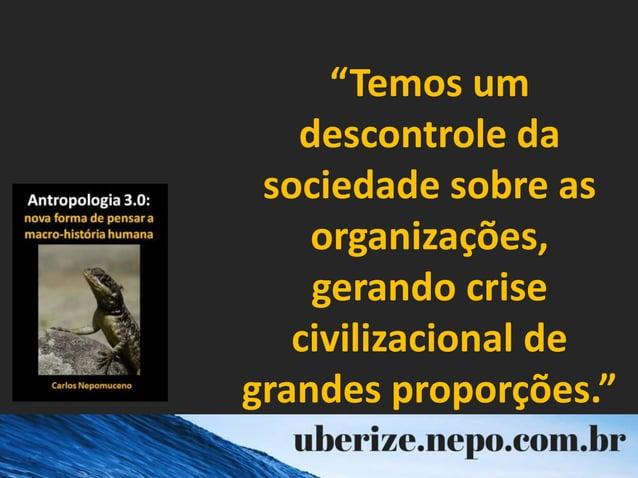 """""""Temos um descontrole da sociedade sobre as organizações, gerando crise civilizacional de grandes proporções."""""""