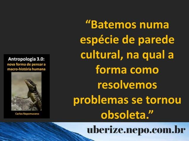 """""""Batemos numa espécie de parede cultural, na qual a forma como resolvemos problemas se tornou obsoleta."""""""