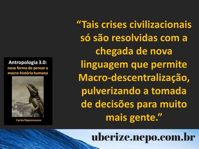 """""""Tais crises civilizacionais só são resolvidas com a chegada de nova linguagem que permite Macro-descentralização, pulveri..."""