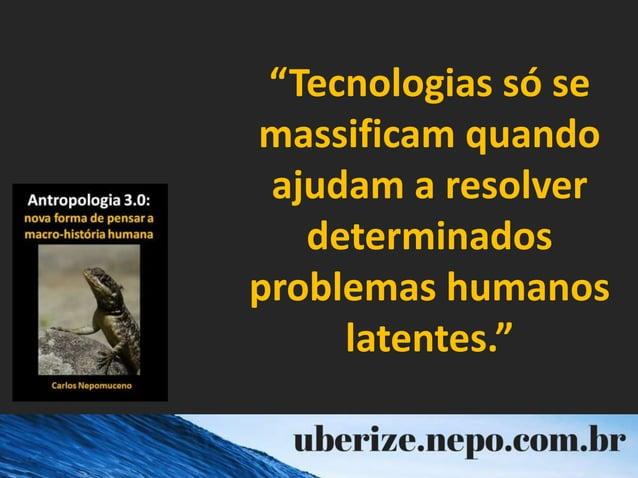 """""""Tecnologias só se massificam quando ajudam a resolver determinados problemas humanos latentes."""""""