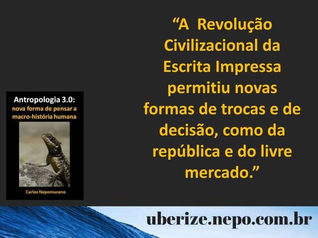 """""""A Revolução Civilizacional da Escrita Impressa permitiu novas formas de trocas e de decisão, como da república e do livre..."""