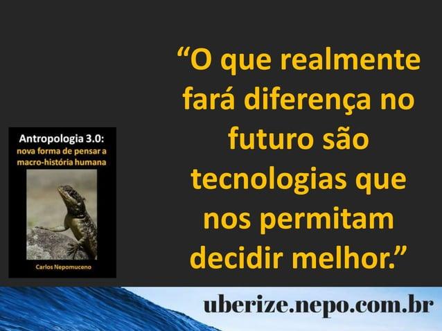 """""""O que realmente fará diferença no futuro são tecnologias que nos permitam decidir melhor."""""""