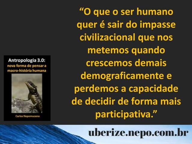 """""""O que o ser humano quer é sair do impasse civilizacional que nos metemos quando crescemos demais demograficamente e perde..."""