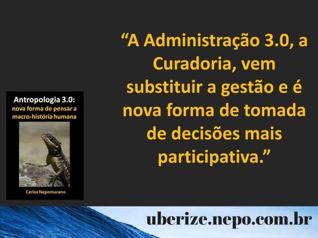 """""""A Administração 3.0, a Curadoria, vem substituir a gestão e é nova forma de tomada de decisões mais participativa."""""""