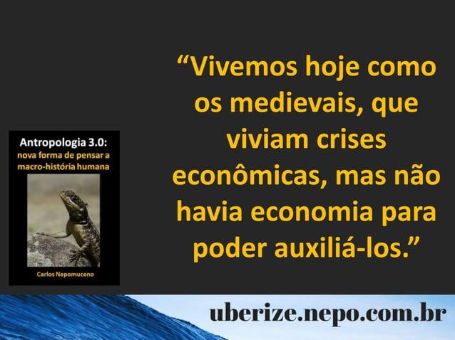 """""""Vivemos hoje como os medievais, que viviam crises econômicas, mas não havia economia para poder auxiliá-los."""""""