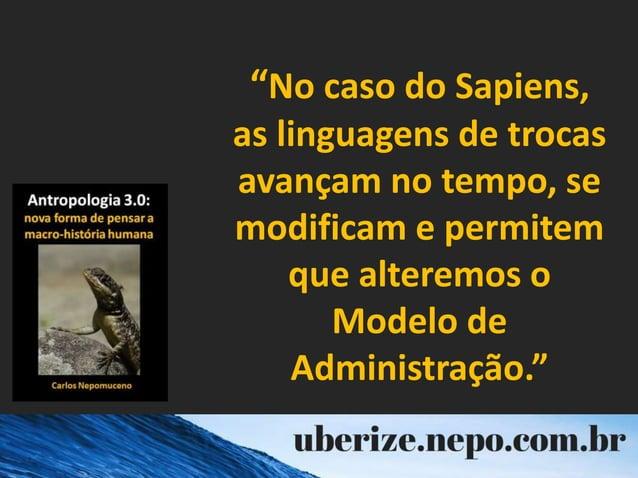 """""""No caso do Sapiens, as linguagens de trocas avançam no tempo, se modificam e permitem que alteremos o Modelo de Administr..."""