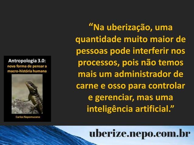 """""""Na uberização, uma quantidade muito maior de pessoas pode interferir nos processos, pois não temos mais um administrador ..."""