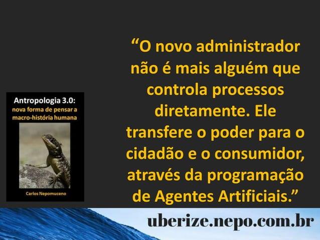 """""""O novo administrador não é mais alguém que controla processos diretamente. Ele transfere o poder para o cidadão e o consu..."""