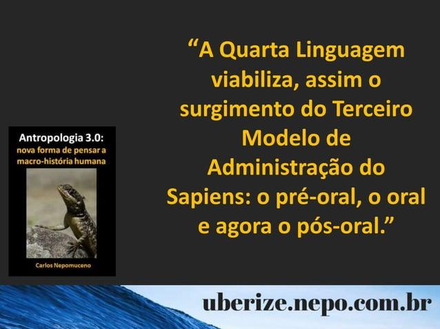 """""""A Quarta Linguagem viabiliza, assim o surgimento do Terceiro Modelo de Administração do Sapiens: o pré-oral, o oral e ago..."""