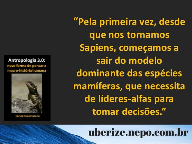 """""""Pela primeira vez, desde que nos tornamos Sapiens, começamos a sair do modelo dominante das espécies mamíferas, que neces..."""