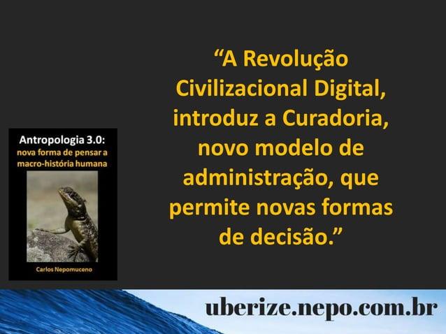 """""""A Revolução Civilizacional Digital, introduz a Curadoria, novo modelo de administração, que permite novas formas de decis..."""