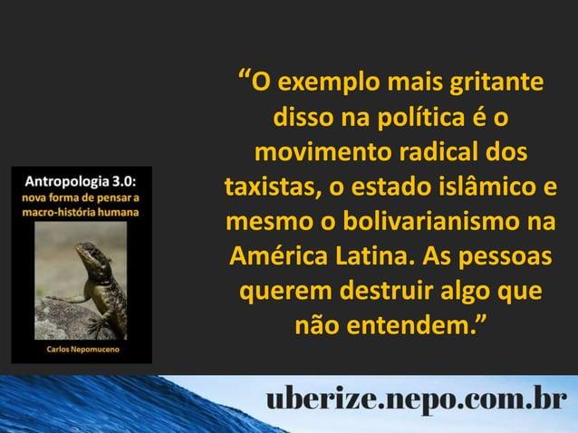 """""""O exemplo mais gritante disso na política é o movimento radical dos taxistas, o estado islâmico e mesmo o bolivarianismo ..."""