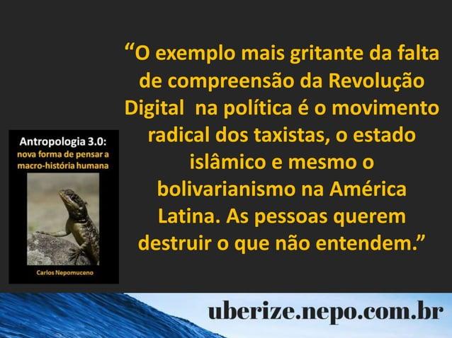 """""""O exemplo mais gritante da falta de compreensão da Revolução Digital na política é o movimento radical dos taxistas, o es..."""