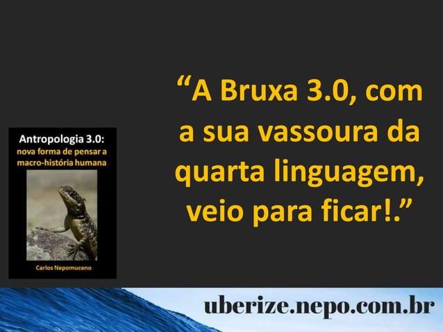 """""""A Bruxa 3.0, com a sua vassoura da quarta linguagem, veio para ficar!."""""""