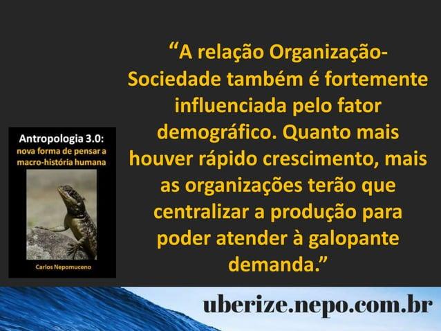 """""""A relação Organização- Sociedade também é fortemente influenciada pelo fator demográfico. Quanto mais houver rápido cresc..."""