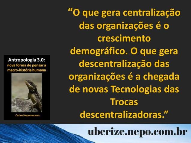 """""""O que gera centralização das organizações é o crescimento demográfico. O que gera descentralização das organizações é a c..."""