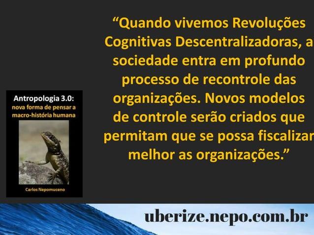 """""""Quando vivemos Revoluções Cognitivas Descentralizadoras, a sociedade entra em profundo processo de recontrole das organiz..."""