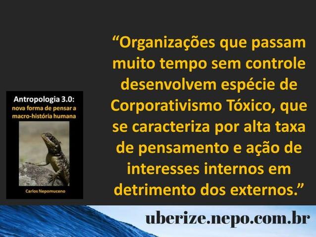 """""""Organizações que passam muito tempo sem controle desenvolvem espécie de Corporativismo Tóxico, que se caracteriza por alt..."""