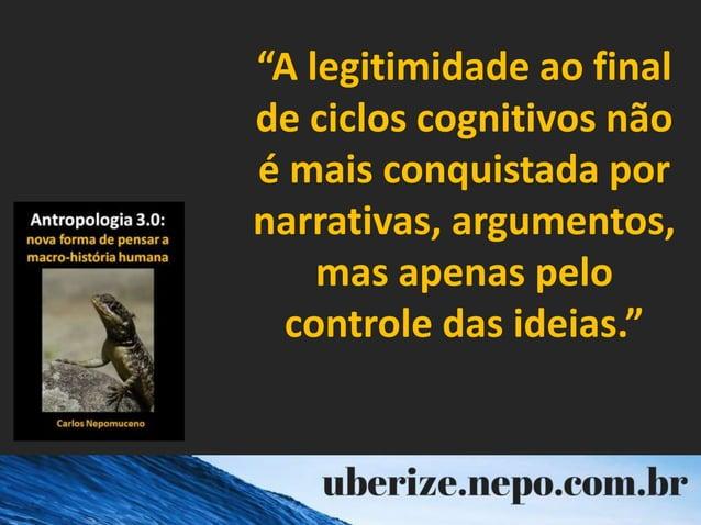 """""""A legitimidade ao final de ciclos cognitivos não é mais conquistada por narrativas, argumentos, mas apenas pelo controle ..."""