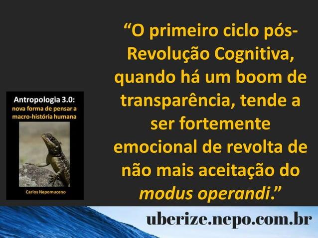 """""""O primeiro ciclo pós- Revolução Cognitiva, quando há um boom de transparência, tende a ser fortemente emocional de revolt..."""