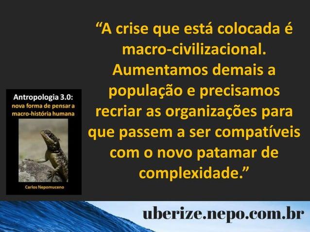 """""""A crise que está colocada é macro-civilizacional. Aumentamos demais a população e precisamos recriar as organizações para..."""