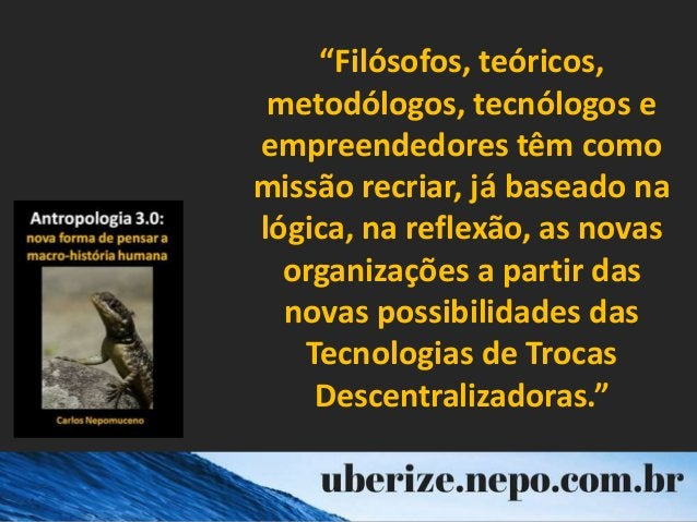 """""""Filósofos, teóricos, metodólogos, tecnólogos e empreendedores têm como missão recriar, já baseado na lógica, na reflexão,..."""