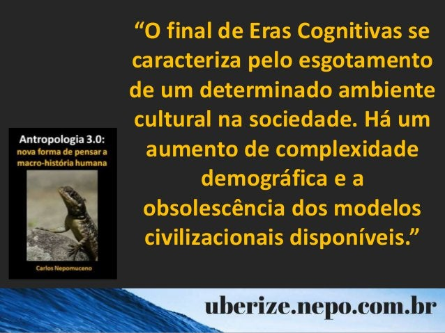 """""""O final de Eras Cognitivas se caracteriza pelo esgotamento de um determinado ambiente cultural na sociedade. Há um aument..."""