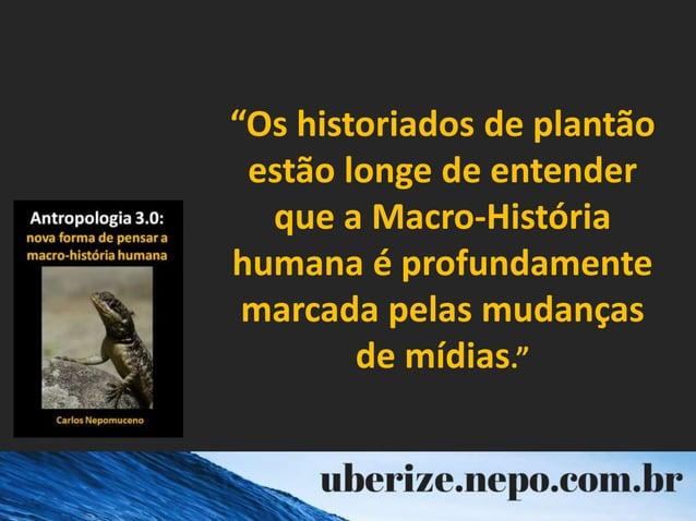 """""""Os historiados de plantão estão longe de entender que a Macro-História humana é profundamente marcada pelas mudanças de m..."""