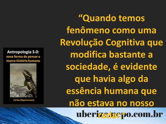 """""""Quando temos fenômeno como uma Revolução Cognitiva que modifica bastante a sociedade, é evidente que havia algo da essênc..."""