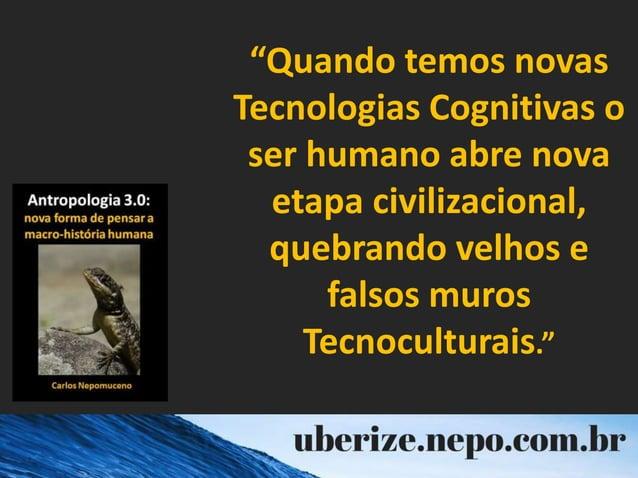 """""""Quando temos novas Tecnologias Cognitivas o ser humano abre nova etapa civilizacional, quebrando velhos e falsos muros Te..."""