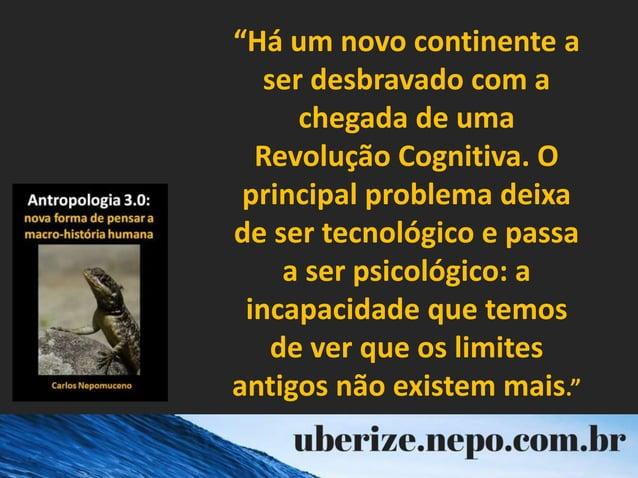"""""""Há um novo continente a ser desbravado com a chegada de uma Revolução Cognitiva. O principal problema deixa de ser tecnol..."""