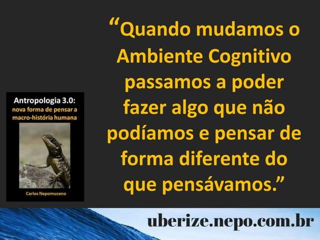 """""""Quando mudamos o Ambiente Cognitivo passamos a poder fazer algo que não podíamos e pensar de forma diferente do que pensá..."""