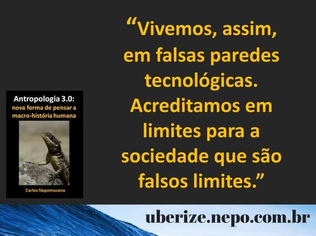 """""""Vivemos, assim, em falsas paredes tecnológicas. Acreditamos em limites para a sociedade que são falsos limites."""""""