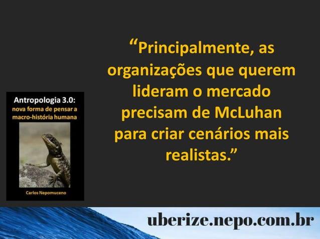 """""""Principalmente, as organizações que querem lideram o mercado precisam de McLuhan para criar cenários mais realistas."""""""