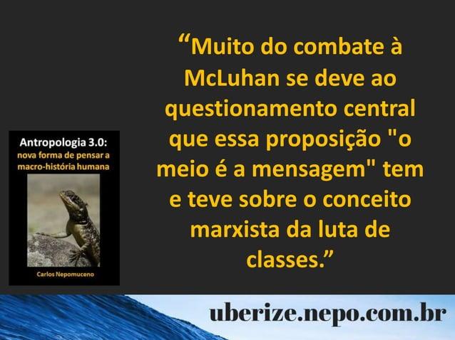 """""""Muito do combate à McLuhan se deve ao questionamento central que essa proposição """"o meio é a mensagem"""" tem e teve sobre o..."""