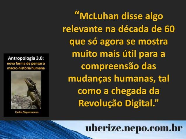 """""""McLuhan disse algo relevante na década de 60 que só agora se mostra muito mais útil para a compreensão das mudanças human..."""
