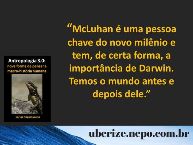 """""""McLuhan é uma pessoa chave do novo milênio e tem, de certa forma, a importância de Darwin. Temos o mundo antes e depois d..."""